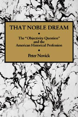 Image for That Noble Dream: The 'Objectivity Question' and the American Historical Profession (Ideas in Context)
