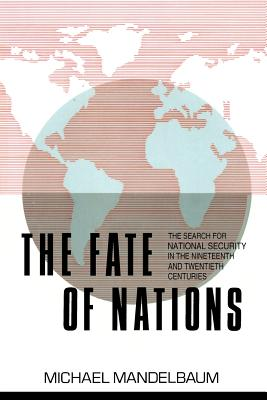 The Fate of Nations: The Search for National Security in the Nineteenth and Twentieth Centuries, Mandelbaum, Michael