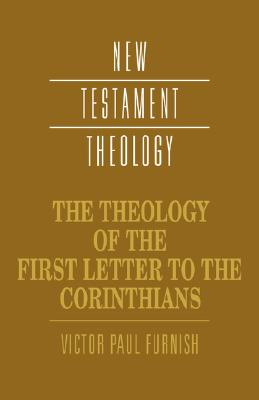 Image for The Theology of the First Letter to the Corinthians (New Testament Theology)