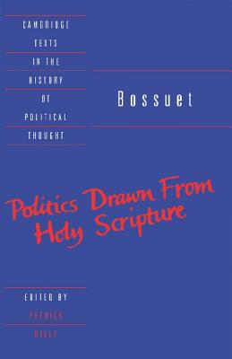 Bossuet: Politics Drawn from the Very Words of Holy Scripture (Cambridge Texts in the History of Political Thought), Bossuet, Jacques