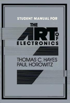 The Art of Electronics Student Manual, Hayes, Thomas C.; Horowitz, Paul