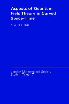 Aspects of Quantum Field Theory in Curved Spacetime (London Mathematical Society Student Texts), Fulling, Stephen A.