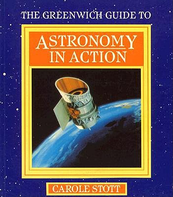 Greenwich Guide to Astronomy Action (Greenwich Guides to Astronomy), Stott, Carole