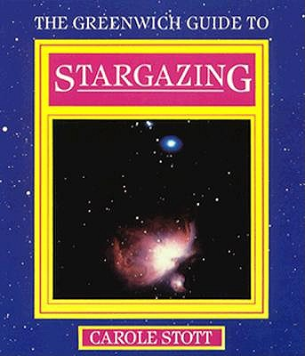 Greenwich Guide to Stargazing (Greenwich Guides to Astronomy), Stott, Carole