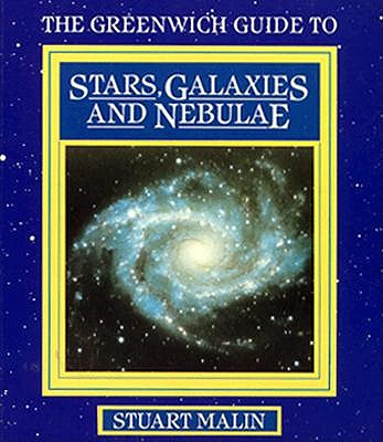 Greenwich Guide to Stars, Galaxies and Nebulae (Greenwich Guides to Astronomy), Malin, Stuart