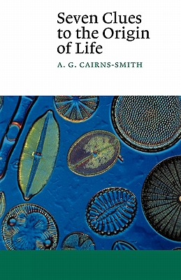 Seven Clues to the Origin of Life: A Scientific Detective Story (Canto), Cairns-Smith, A. G.