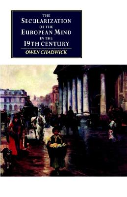 The Secularization of the European Mind in the Nineteenth Century (Canto original series), Chadwick, Owen