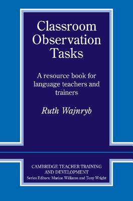 Classroom Observation Tasks  A Resource Book for Language Teachers and Trainers, Wajnryb, Ruth,  Williams, Marion,  Wright, Tony