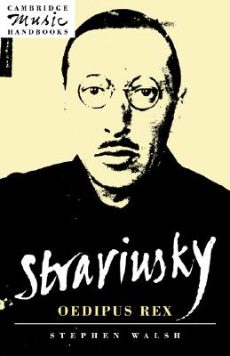 Stravinsky: Oedipus Rex (Cambridge Music Handbooks), Walsh, Stephen