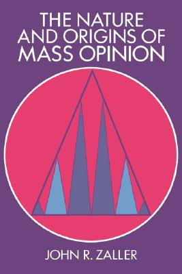 The Nature and Origins of Mass Opinion (Cambridge Studies in Public Opinion and Political Psychology), Zaller, John R.