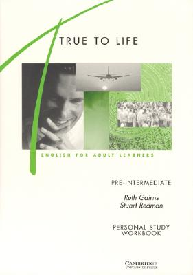 True to Life Pre-intermediate Personal study workbook  English for Adult Learners, Gairns, Ruth,  Redman, Stuart
