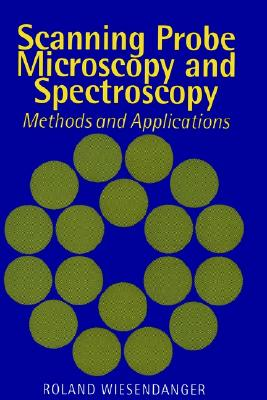 Scanning Probe Microscopy and Spectroscopy: Methods and Applications, Wiesendanger, Roland
