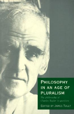 Image for Philosophy in an Age of Pluralism: The Philosophy of Charles Taylor in Question