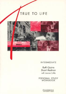True to Life Intermediate Personal study workbook  English for Adult Learners, Gairns, Ruth,  Redman, Stuart