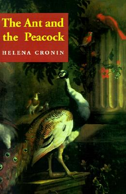 The Ant and the Peacock: Altruism and Sexual Selection from Darwin to Today, Helena Cronin