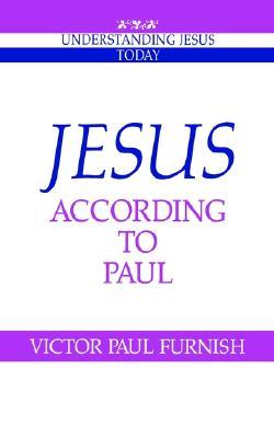 Jesus according to Paul (Understanding Jesus Today), Furnish, Victor Paul