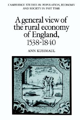 Image for A General View of the Rural Economy of England, 1538-1840 (Cambridge Studies in Population, Economy and Society in Past Time)
