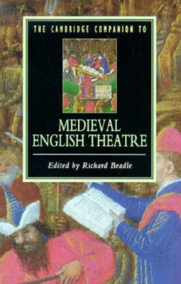 The Cambridge Companion to Medieval English Theatre (Cambridge Companions to Literature), Beadle, Richard [Editor]