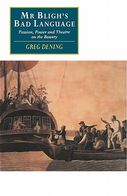 Mr Bligh's Bad Language: Passion, Power and Theatre on the Bounty (Canto original series), Dening, Greg