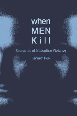 When Men Kill: Scenarios of Masculine Violence, Polk, Kenneth