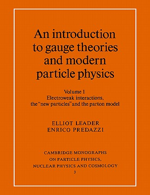 Image for An Introduction to Gauge Theories and Modern Particle Physics, Vol. 1: Electroweak Interactions, the New Particles and the Parton Model (Cambridge ... Physics, Nuclear Physics, and Cosmology)