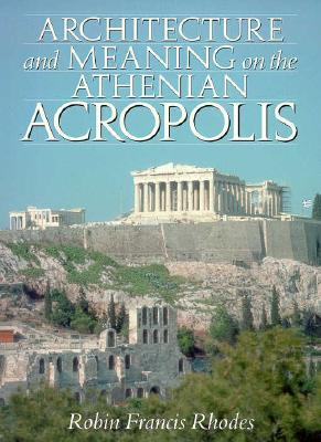 Image for Architecture and Meaning on the Athenian Acropolis