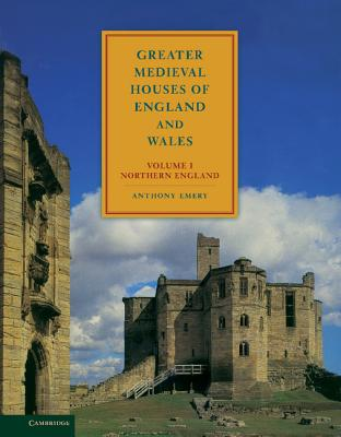 Greater Medieval Houses of England and Wales, 1300-1500: Volume 1, Northern England, Emery, Anthony