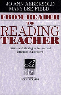 From Reader to Reading Teacher  Issues and Strategies for Second Language Classrooms, Aebersold, Jo Ann,  Field, Mary Lee,  Richards, Jack C.