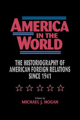 America in the World: The Historiography of US Foreign Relations since 1941