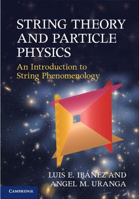 String Theory and Particle Physics: An Introduction to String Phenomenology, Ib��ez, Luis E.; Uranga, Angel M.
