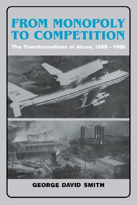 Image for From Monopoly to Competition: The Transformations of Alcoa, 1888-1986