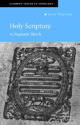 Holy Scripture: A Dogmatic Sketch (Current Issues in Theology), JOHN WEBSTER
