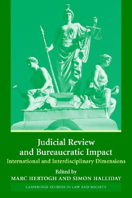 Judicial Review and Bureaucratic Impact: International and Interdisciplinary Perspectives (Cambridge Studies in Law and Society)