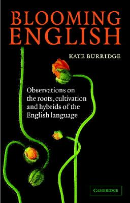Blooming English: Observations on the Roots, Cultivation and Hybrids of the English Language, Kate Burridge