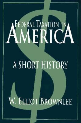Image for Federal Taxation in America: A Short History (Woodrow Wilson Center Press)