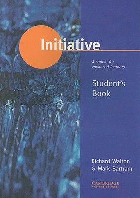 Initiative Student's Book  A Course for Advanced Learners, Walton, Richard,  Bartram, Mark