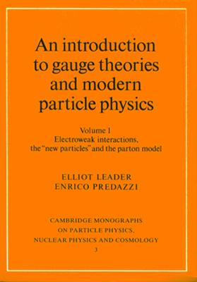 Image for An Introduction to Gauge Theories and Modern Particle Physics, Vol. 1 (Cambridge Monographs on Particle Physics, Nuclear Physics and Cosmology)