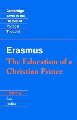 Image for Erasmus: The Education of a Christian Prince with the Panegyric for Archduke Philip of Austria (Cambridge Texts in the History of Political Thought)