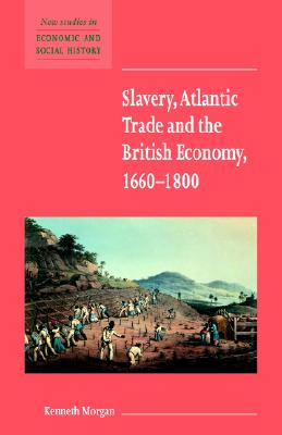 Slavery, Atlantic Trade and the British Economy, 1660-1800 (New Studies in Economic and Social History), Morgan, Kenneth