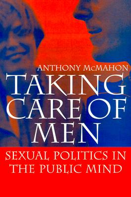 Image for Taking Care of Men: Sexual Politics in the Public Mind
