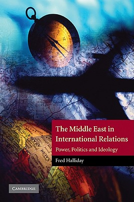 The Middle East in International Relations: Power, Politics and Ideology (The Contemporary Middle East), Halliday, Fred