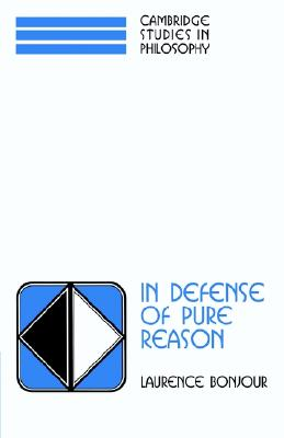 Image for In Defense of Pure Reason: A Rationalist Account of A Priori Justification (Cambridge Studies in Philosophy)