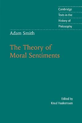 Adam Smith: The Theory of Moral Sentiments (Cambridge Texts in the History of Philosophy), Adam Smith