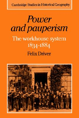Image for Power and Pauperism: The Workhouse System, 1834-1884 (Cambridge Studies in Historical Geography)