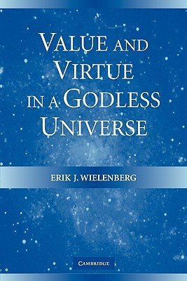 Value and Virtue in a Godless Universe, Wielenberg, Erik J.