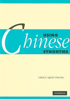 Using Chinese Synonyms (Using (Cambridge)), Zhang, Professor Grace Qiao