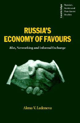 Image for Russia's Economy of Favours: Blat, Networking and Informal Exchange (Cambridge Russian, Soviet and Post-Soviet Studies)