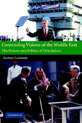 Contending Visions of the Middle East: The History and Politics of Orientalism (The Contemporary Middle East), Lockman, Zachary