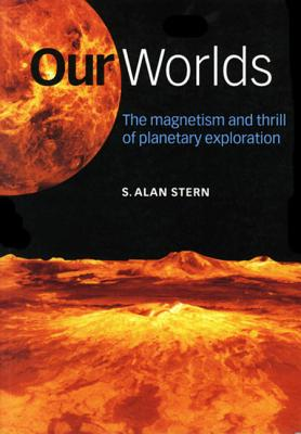 Image for Our Worlds: The Magnetism and Thrill of Planetary Exploration