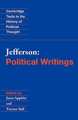 Political Writings (Cambridge Texts in the History of Political Thought), Jefferson, Thomas; Appleby, Joyce; Ball, Terence (editors)